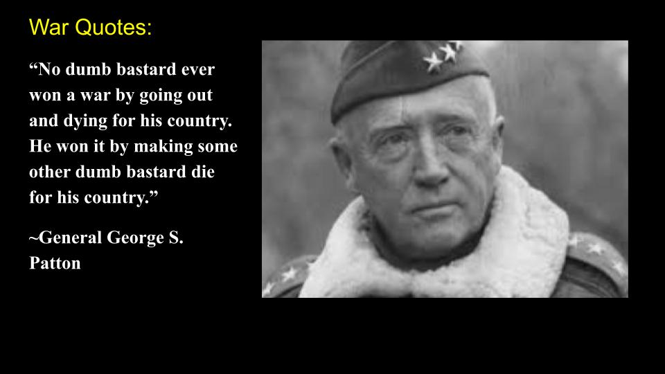 General George S. Patton Quote on Making the Other Poor Dumb Bastard Die For His Country